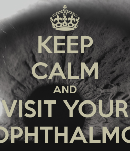 """KEEP CALM AND VISIT YOUR OPHTHALMOLOGIST"""